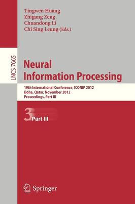 Neural Information Processing: 19th International Conference, ICONIP 2012, Doha, Qatar, November 12-15, 2012, Proceedings, Part III - Lecture Notes in Computer Science 7665 (Paperback)