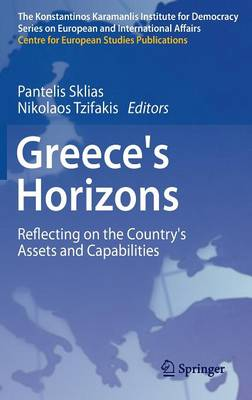 Greece's Horizons: Reflecting on the Country's Assets and Capabilities - The Konstantinos Karamanlis Institute for Democracy Series on European and International Affairs (Hardback)