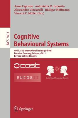 Cognitive Behavioural Systems: COST 2102 International Training School, Dresden, Germany, February 21-26, 2011, Revised Selected Papers - Lecture Notes in Computer Science 7403 (Paperback)