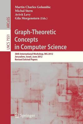 Graph-Theoretic Concepts in Computer Science: 38th International Workshop, WG 2012, Jerusalem, Israel, June 26-28, 2012, Revised Selcted Papers - Theoretical Computer Science and General Issues 7551 (Paperback)