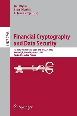 Financial Cryptography and Data Security: FC 2012 Workshops, USEC and WECSR 2012, Kralendijk, Bonaire, March 2, 2012, Revised Selected Papers - Security and Cryptology 7398 (Paperback)