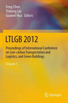 LTLGB 2012: Proceedings of International Conference on Low-carbon Transportation and Logistics, and Green Buildings (Paperback)