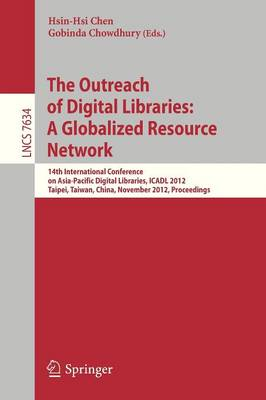 The Outreach of Digital Libraries: A Globalized Resource Network: 14th International Conference on Asia-Pacific Digital Libraries, ICADL 2012, Taipei, Taiwan, November 12-15, 2012, Proceedings - Lecture Notes in Computer Science 7634 (Paperback)