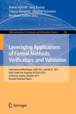 Leveraging Applications of Formal Methods, Verification, and Validation: International Workshops, SARS 2011 and MLSC 2011, held under the auspices of ISoLA 2011 in Vienna, Austria, October 17-18, 2011. Revised Selected Papers - Communications in Computer and Information Science 336 (Paperback)