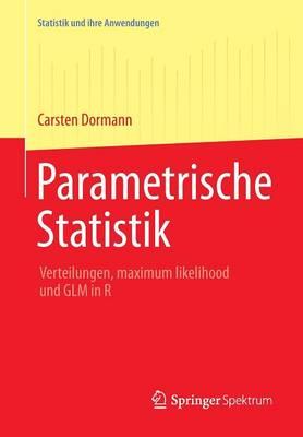 Parametrische Statistik: Verteilungen, Maximum Likelihood Und Glm in R - Statistik Und Ihre Anwendungen (Paperback)