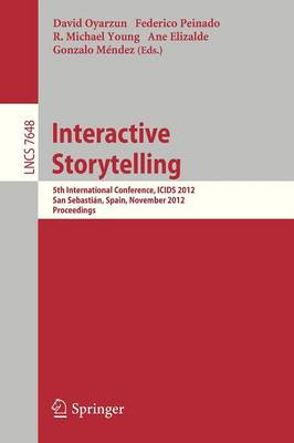 Interactive Storytelling: 5th International Conference, ICIDS 2012, San Sebastian, Spain, November 12-15, 2012. Proceedings - Lecture Notes in Computer Science 7648 (Paperback)