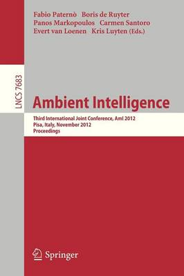 Ambient Intelligence: Third International Joint Conference, AmI 2012, Pisa, Italy, November 13-15, 2012, Proceedings - Lecture Notes in Computer Science 7683 (Paperback)