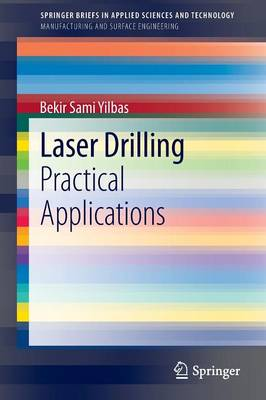 Laser Drilling: Practical Applications - SpringerBriefs in Applied Sciences and Technology (Paperback)