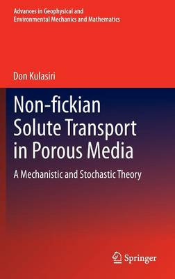 Non-Fickian Solute Transport in Porous Media: A Mechanistic and Stochastic Theory - Advances in Geophysical and Environmental Mechanics and Mathematics (Hardback)