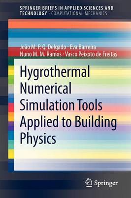 Hygrothermal Numerical Simulation Tools Applied to Building Physics - SpringerBriefs in Computational Mechanics (Paperback)
