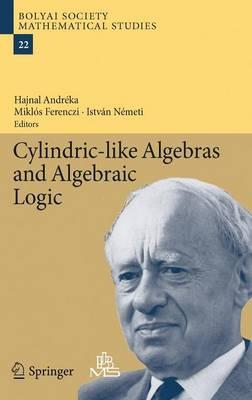 Cylindric-like Algebras and Algebraic Logic - Bolyai Society Mathematical Studies 22 (Hardback)