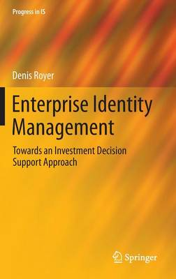 Enterprise Identity Management: Towards an Investment Decision Support Approach - Progress in IS (Hardback)