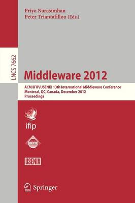 Middleware 2012: ACM/IFIP/USENIX 13th International Middleware Conference, Montreal, Canada, December 3-7, 2012. Proceedings - Lecture Notes in Computer Science 7662 (Paperback)