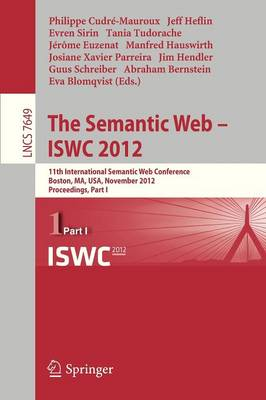 The Semantic Web -- ISWC 2012: 11th International Semantic Web Conference, Boston, MA, USA, November 11-15, 2012, Proceedings, Part I - Lecture Notes in Computer Science 7649 (Paperback)