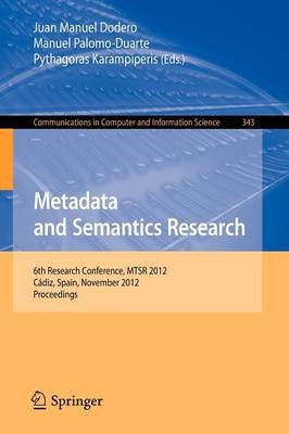 Metadata and Semantics Research: 6th Research Conference, MTSR 2012, Cadiz, Spain, November 28-30, 2012. Proceedings - Communications in Computer and Information Science 343 (Paperback)