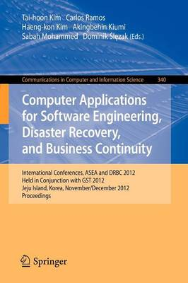 Computer Applications for Software Engineering, Disaster Recovery, and Business Continuity: International Conferences, ASEA and DRBC 2012, Held in Conjunction with GST 2012, Jeju Island, Korea, November 28-December 2, 2012. Proceedings - Communications in Computer and Information Science 340 (Paperback)