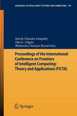 Proceedings of the International Conference on Frontiers of Intelligent Computing: Theory and Applications (FICTA) - Advances in Intelligent Systems and Computing 199 (Paperback)