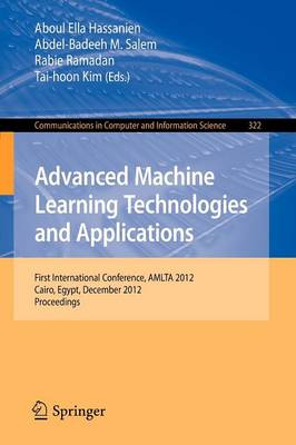Advanced Machine Learning Technologies and Applications: First International Conference, AMLTA 2012, Cairo, Egypt, December 8-10, 2012, Proceedings - Communications in Computer and Information Science 322 (Paperback)
