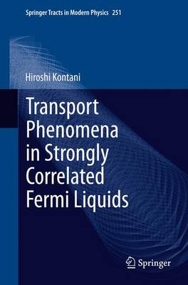 Transport Phenomena in Strongly Correlated Fermi Liquids - Springer Tracts in Modern Physics 251 (Hardback)