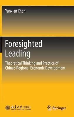 Foresighted Leading: Theoretical Thinking and Practice of China's Regional Economic Development (Hardback)