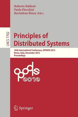 Principles of Distributed Systems: 16th International Conference, OPODIS 2012, Rome, Italy, December 18-20, 2012, Proceedings - Lecture Notes in Computer Science 7702 (Paperback)