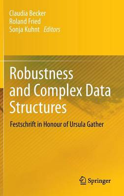 Robustness and Complex Data Structures: Festschrift in Honour of Ursula Gather (Hardback)