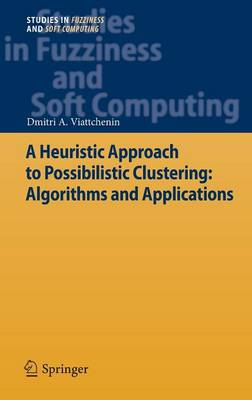 A Heuristic Approach to Possibilistic Clustering: Algorithms and Applications - Studies in Fuzziness and Soft Computing 297 (Hardback)