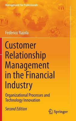 Customer Relationship Management in the Financial Industry: Organizational Processes and Technology Innovation - Management for Professionals (Hardback)