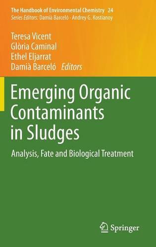 Emerging Organic Contaminants in Sludges: Analysis, Fate and Biological Treatment - The Handbook of Environmental Chemistry 24 (Hardback)