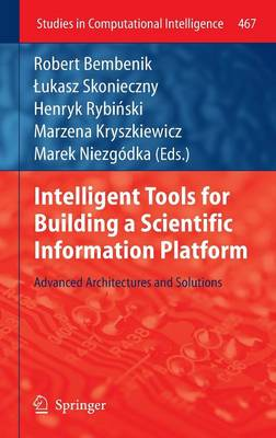 Intelligent Tools for Building a Scientific Information Platform: Advanced Architectures and Solutions - Studies in Computational Intelligence 467 (Hardback)