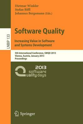 Software Quality. Increasing Value in Software and Systems Development: 5th International Conference, SWQD 2013, Vienna, Austria, January 15-17, 2013, Proceedings - Lecture Notes in Business Information Processing 133 (Paperback)