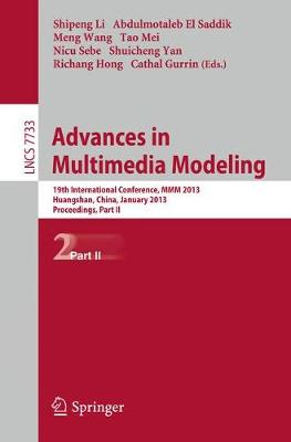 Advances in Multimedia Modeling: 19th International Conference, MMM 2012, Huangshan, China, January 7-9, 2012, Proceedings, Part II - Information Systems and Applications, incl. Internet/Web, and HCI 7733 (Paperback)