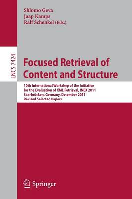 Focused Retrieval of Content and Structure: 10th International Workshop of the Initiative for the Evaluation of XML Retrieval, INEX 2011, Saarbrucken, Germany, December 12-14, 2011, Revised and Selected Papers - Information Systems and Applications, incl. Internet/Web, and HCI 7424 (Paperback)