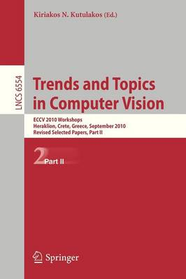 Trends and Topics in Computer Vision: ECCV 2010 Workshops, Heraklion, Crete, Greece, September 10-11, 2010, Revised Selected Papers, Part II - Image Processing, Computer Vision, Pattern Recognition, and Graphics 6554 (Paperback)