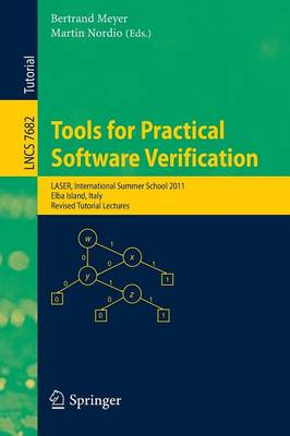 Tools for Practical Software Verification: International Summer School, LASER 2011, Elba Island, Italy, Revised Tutorial Lectures - Lecture Notes in Computer Science 7682 (Paperback)