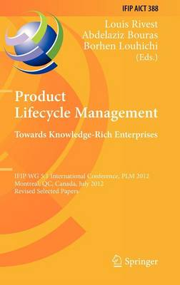 Product Lifecycle Management: Towards Knowledge-Rich Enterprises: IFIP WG 5.1 International Conference, PLM 2012, Montreal, QC, Canada, July 9-11, 2012, Revised Selected Papers - IFIP Advances in Information and Communication Technology 388 (Hardback)