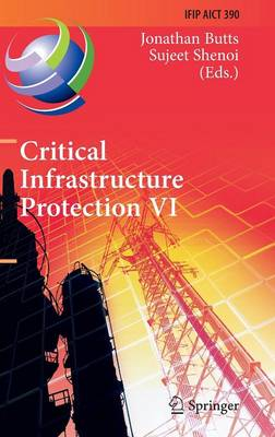 Critical Infrastructure Protection VI: 6th IFIP WG 11.10 International Conference, ICCIP 2012, Washington, DC, USA, March 19-21, 2012, Revised Selected Papers - IFIP Advances in Information and Communication Technology 390 (Hardback)