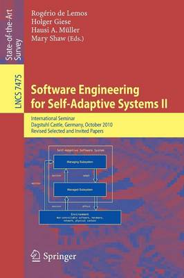 Software Engineering for Self-Adaptive Systems: International Seminar Dagstuhl Castle, Germany, October 24-29, 2010 Revised Selected and Invited Papers - Lecture Notes in Computer Science 7475 (Paperback)