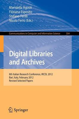 Digital Libraries and Archives: 8th Italian Research Conference, IRCDL 2012, Bari, Italy, February 9-10, 2012, Revised Selected Papers - Communications in Computer and Information Science 354 (Paperback)