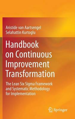 Handbook on Continuous Improvement Transformation: The Lean Six Sigma Framework and Systematic Methodology for Implementation (Hardback)