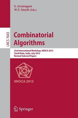 Combinatorial Algorithms: 23rd International Workshop, IWOCA 2012, Krishnankoil, India, July 19-21, 2012, Revised Selected Papers - Theoretical Computer Science and General Issues 7643 (Paperback)