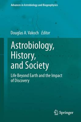 Astrobiology, History, and Society: Life Beyond Earth and the Impact of Discovery - Advances in Astrobiology and Biogeophysics (Hardback)