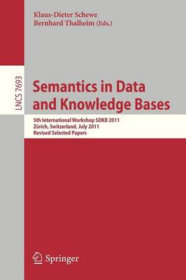 Semantics in Data and Knowledge Bases: 5th International Workshop SDKB 2011, Zurich, Switzerland, July 3, 2011, Revised Selected Papers - Lecture Notes in Computer Science 7693 (Paperback)