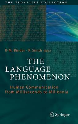 The Language Phenomenon: Human Communication from Milliseconds to Millennia - The Frontiers Collection (Hardback)