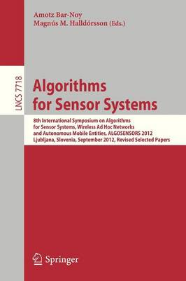 Algorithms for Sensor Systems: 8th International Symposium on Algorithms for Sensor Systems, Wireless Ad Hoc Networks and Autonomous Mobile Entities, ALGOSENSORS 2012, Ljubljana, Slovenia, September 13-14, 2012. Revised Selected Papers - Lecture Notes in Computer Science 7718 (Paperback)
