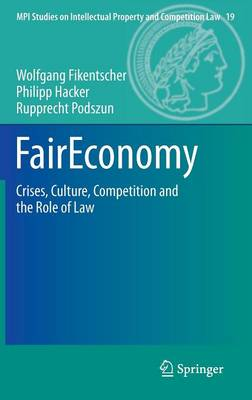 FairEconomy: Crises, Culture, Competition and the Role of Law - MPI Studies on Intellectual Property and Competition Law 19 (Hardback)