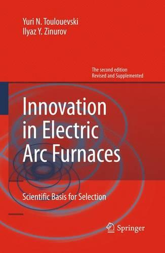 Innovation in Electric Arc Furnaces: Scientific Basis for Selection (Hardback)