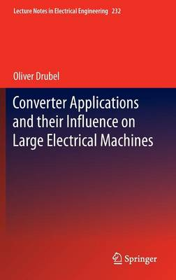 Converter Applications and their Influence on Large Electrical Machines - Lecture Notes in Electrical Engineering 232 (Hardback)