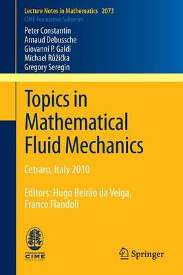 Topics in Mathematical Fluid Mechanics: Cetraro, Italy 2010, Editors: Hugo Beirao da Veiga, Franco Flandoli - Lecture Notes in Mathematics 2073 (Paperback)