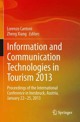Information and Communication Technologies in Tourism 2013: Proceedings of the International Conference in Innsbruck, Austria, January 22-25, 2013 (Paperback)
